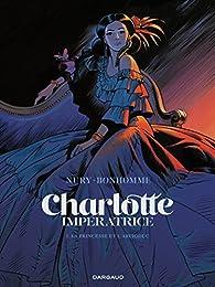 Charlotte impératrice, tome 1 : La princesse et l'archiduc par Fabien Nury