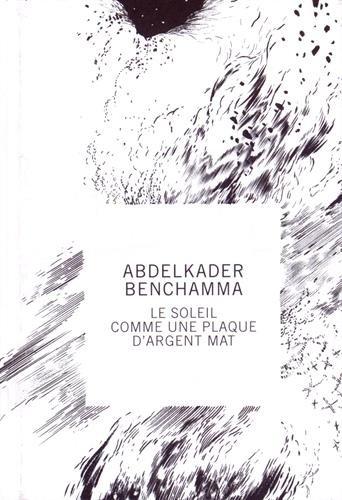Abdelkader Benchamma : Le soleil comme une plaque d'argent mat