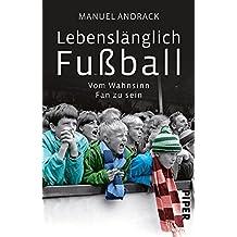 Lebenslänglich Fußball: Vom Wahnsinn, Fan zu sein