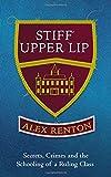 Book - Stiff Upper Lip: Secrets, Crimes and the Schooling of a Ruling Class