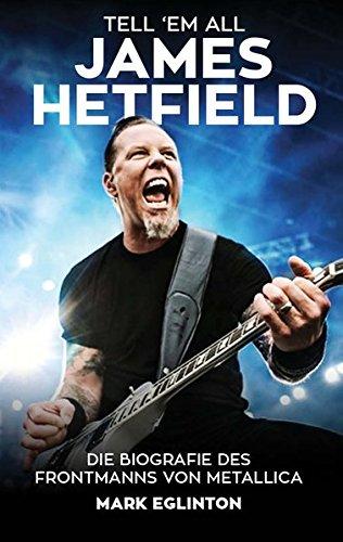 Tell 'Em All – James Hetfield: Die Biografie des Frontmanns von Metallica
