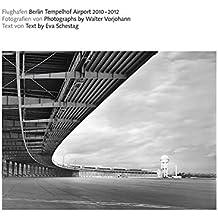 Flughafen Berlin Tempelhof Airport 2010-2012: Tempelhof: wieder aufgenommen, neu überdacht, nochmals besucht / Tempelhof revisited