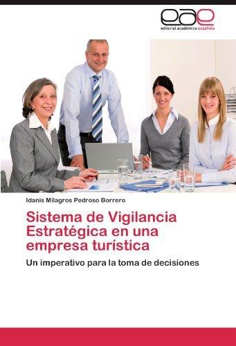 Sistema de Vigilancia Estrat??gica en una empresa tur??stica: Un imperativo para la toma de decisiones by Idanis Milagros Pedroso Borrero (2012-07-20)