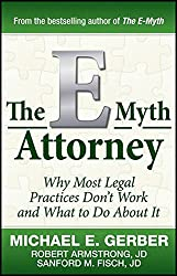 The E-Myth Attorney: Why Most Legal Practices Don't Work and What to Do About It by Michael E. Gerber (2010-06-01)
