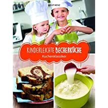 """Kinderleichte Becherküche - Kuchenklassiker: ERGÄNZUNGS-EXEMPLAR (ohne Messbecher-Set) (Kinderleichte Becherküche / Bekannt aus """"Die Höhle der Löwen"""")"""