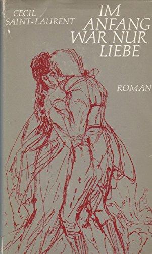 Im Anfang war nur Liebe : Roman. Cécil Saint-Laurent