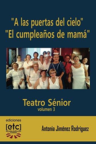 """""""A las puertas del cielo"""" y """"El cumpleaños de mamá"""": Obras de teatro escritas para ser representadas por personas mayores de edad avanzada. Humor y temas ... mante (Teatro sénior nº 3) (Spanish Edition)"""