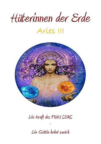 Aries / Hüterinnen der Erde - die heilige Kraft der Frau - Die Göttin kehrt zurück: Aries III -  Arbeitsbuch Die Kraft Kehrt Zurück
