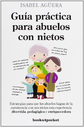 Guía práctica para abuelos con nietos / Practical guide for grandparents with grandchildren: Estrategias para una feliz convivencia / Strategies for a Happy Living