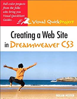 Creating a Web Site in Dreamweaver CS3: Visual QuickProject Guide by [Hester, Nolan]