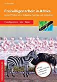 Freiwilligenarbeit in Afrika: Unter Wildtieren in Südafrika, Namibia und Simbabwe (Jobs, Praktika, Studium)