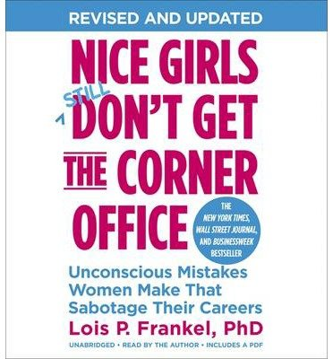 [(Nice Girls Don't Get The Corner Office: Unconscious Mistakes Women Make That Sabotage Their Careers)] [Author: Lois P. Frankel] published on (February, 2014)