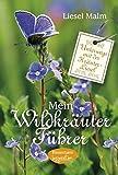 Mein Wildkräuterführer: Unterwegs mit der Kräuter-Liesel - Wildkräuter und Wildpflanzen finden und erkennen -