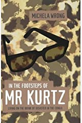 In The Footsteps Of Mr Kurtz. Living On The Brink Of Disaster In The Congo: Written by Michela Wrong, 2000 Edition, Publisher: Fourth Estate [Hardcover] Hardcover