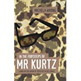 In The Footsteps Of Mr Kurtz. Living On The Brink Of Disaster In The Congo by Michela Wrong (2000-08-03)