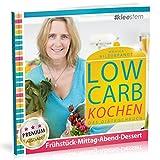 Low Carb Kochen - Das Diätkochbuch für Frühstück, Mittag, Abend & Desserts (Premium-Ausgabe)