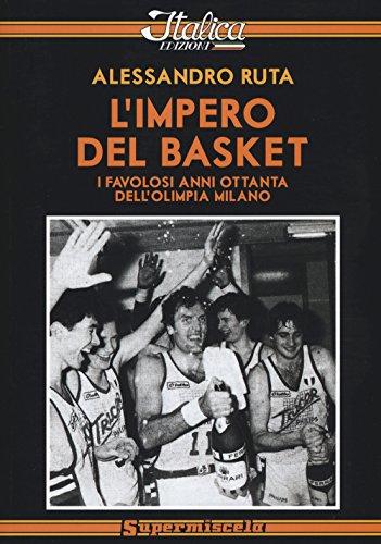 L'impero del basket. I favolosi anni '80 dell'Olimpia Milano (Supermiscela) por Alessandro Ruta