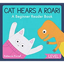 Cat Hears a Roar! A Beginner Reader Book, Level 1: Dinosaur Book for Preschooler, Early Reader Book, First Reader Book, Ebook for Kids, Learn to Read, Easy Reader (Cat Goes Crazy 7) (English Edition)