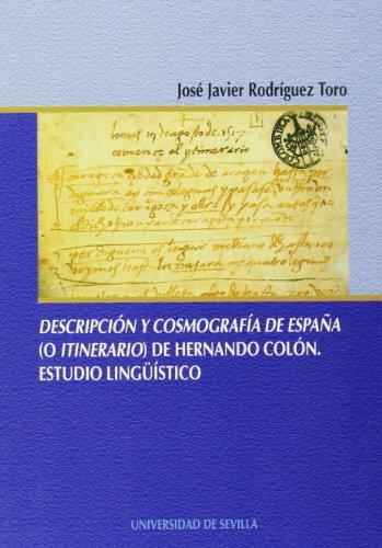 Descripción y cosmografía de España ( o itinerario) de Hernando Colón. Estudio lingüístico por José Javier . . . [et al. ] Rodríguez Toro