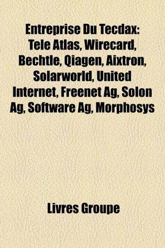 Entreprise Du Tecdax: Tele Atlas, Wirecard, Bechtle, Qiagen, Aixtron, Solarworld, United Internet, Freenet AG, Solon AG, Software AG, Morpho