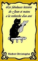 Les fabuleuses histoires  de Jean et Matou 1 a la recherche d'un ami (Les fabuleuses histoires de Jean et Matou) (French Edition)