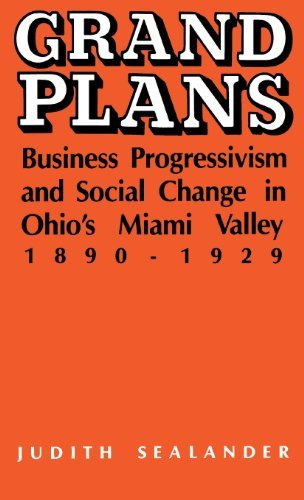 Grand Plans: Business Progressivism and Social Change in Ohio's Miami Valley, 1890-1929 by Judith Sealander (1988-06-30) par Judith Sealander