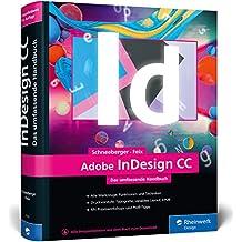 Adobe InDesign CC: Das umfassende Handbuch: Neuauflage des Standardwerks zu Adobe InDesign CC 2018