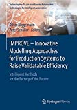 IMPROVE - Innovative Modelling Approaches for Production Systems to Raise Validatable Efficiency: Intelligent Methods fo