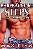 BAREBACKING STEPS: Taboo Gay First Time Romance (3 story Bundle)