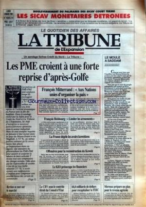 TRIBUNE DE L'EXPANSION (LA) [No 1629] du 04/03/1991 - BOULEVERSEMENT DU PALMARES DES SICAV COURT TERME - LES SICAV MONETAIRES DETRONEES - LES PME CROIENT A UNE FORTE REPRISE D'APRES-GOLFE - FRANCOIS MITTERRAND - AUX NATIONS UNIES D'ORGANISER LA PAIX - FRANCOIS HEISBOURG - LIMITER LES ARMEMENTS - LA FRANCE DEGELE LES AVOIRS KOWEITIENS - OFFENSIVES POUR LA RECONSTRUCTION DU KOWEIT - LE KIO PREOCCUPE LES FINANCIERS - LE MOULE A SADDAM PAR JEAN BOISSONNAT - REVLON SE MET SUR LE MARCHE - LE CB par Collectif