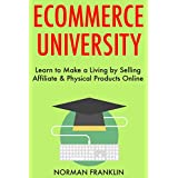 ECOMMERCE UNIVERSITY: Learn to Make a Living by Selling Affiliate & Physical Products Online (English Edition)