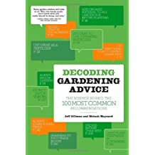 Decoding Gardening Advice: The Science Behind the 100 Most Common Recommendations by Gillman, Jeff, Maynard, Meleah (2011) Paperback