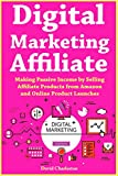 Digital Marketing Affiliate: Making Passive Income by Selling Affiliate Products from Amazon and Online Product Launches (English Edition)
