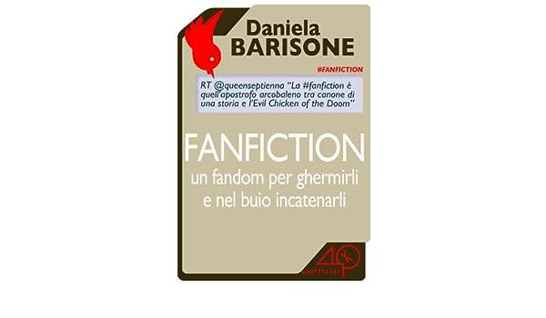 Fanfiction, un fandom per ghermirli e nel buio incatenarli (Italian Edition)