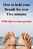 How to hold your Breath for over Five minutes - With only two days practice