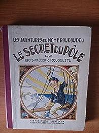 LES AVENTURES DU MOME ROUDOUDOU LE SECRET DU POLE par Louis-Frédéric Rouquette