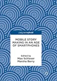Mobile Story Making in an Age of Smartphones