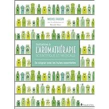 Initiation à l'aromathérapie scientifique et médicale - Se soigner avec les huiles essentielles
