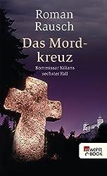 Das Mordkreuz: Kommissar Kilians sechster Fall (Kommissar Kilian ermittelt 6)