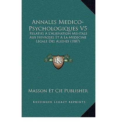 Annales Medico-Psychologiques V5: Relatifs A L'Alienation Mentale Aux Nevroses Et a la Medecine Legale Des Alienes (1887) (Paperback)(French) - Common