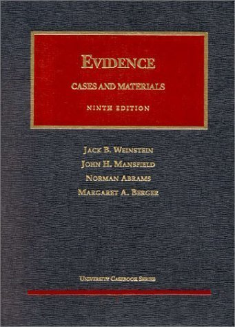 Evidence: Cases and Materials (University Casebook Series) 9 Sub Edition by John H. Mansfield, Norman Abrams, Margaret A. Berger published by Foundation Press (1997)