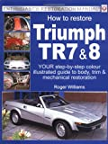 Enthusiast's Restoration Manual: How to Restore Triumph TR7 and 8
