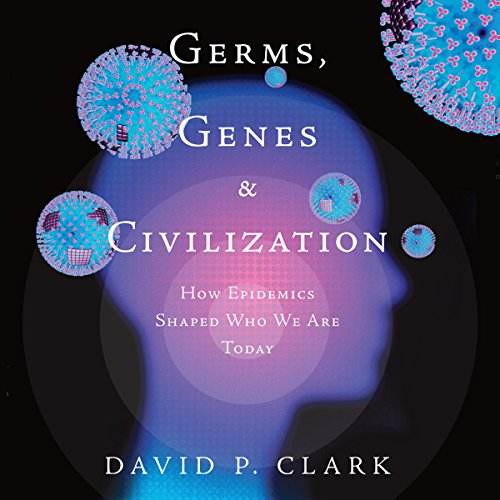 germs-genes-civilization-how-epidemics-shaped-who-we-are-today