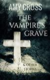 The Vampire's Grave and Other Stories by Amy Cross