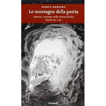 Le Montagne Della Patria. Natura E Nazione Nella Storia D'italia. Secoli Xix E Xx