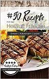 50 Rezepte mit der Heißluft Friteuse: Einfach. Kalorienarm. Lecker.