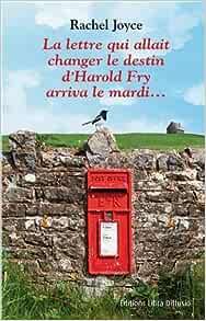La lettre qui allait changer le destin d'Harold Fry arriva le mardi... Edition en gros caractères - Rachel Joyce