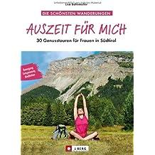 Auszeit für mich: 30 Genusstouren für Frauen in Südtirol