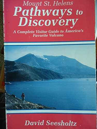 Mount St. Helens Pathways to Discovery: The Complete Visitor Guide to America's Favorite Volcano by David Seesholtz (1993-12-02)