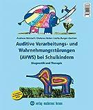 Auditive Verarbeitungs- und Wahrnehmungsstörungen (AVWS) bei Schulkindern: Diagnostik und Therapie - Andreas Nickisch, Dolores Heber, Jutta Burger-Gartner